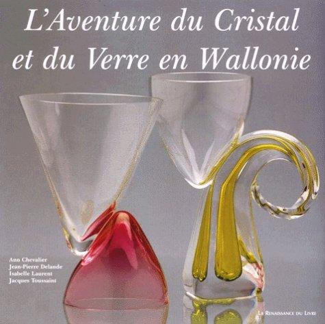 L'aventure du cristal et du verre en Wallonie par Ann Chevalier, France) Centre Wallonie-Bruxelles (Paris, Jean-Pierre Delande, Isabelle Laurent, Jacques Toussaint