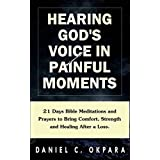 Hearing God's Voice in Painful Moments: 21 Days Bible Meditations and Prayers to Bring Comfort, Strength and Healing After a Loss (English Edition)