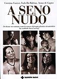 A seno nudo. 14 donne raccontano come la nuova chirurgia plastico-ricostruttiva ha restituito loro il sorriso