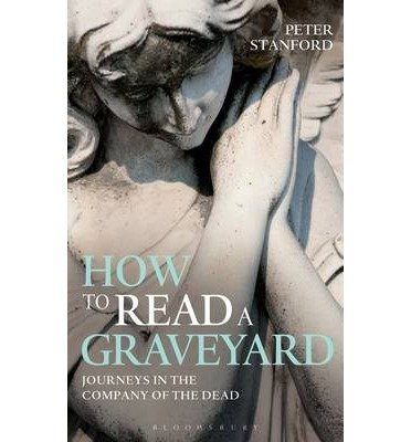 [(How to Read a Graveyard: Journeys in the Company of the Dead)] [Author: Peter Stanford] published on (December, 2014)