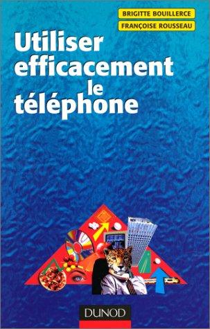Utiliser efficacement le téléphone par Brigitte Bouillerce, Françoise Rousseau
