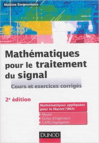 Mathmatiques pour le traitement du signal - 2e d. Cours et exercices corrigs de Matine Bergounioux ( 4 juin 2014 )