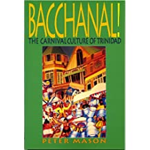 Bacchanal!: The Carnival Culture of Trinidad