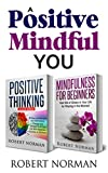 "Positive Thinking, Mindfulness for Beginners: 2 Books in 1! 30 Days Of Motivation And Affirmations to Change Your ""Mindset"" & Get Rid Of Stress In Your Life By Staying In The Moment"