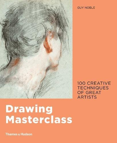Drawing masterclass: creative techniques of 100 great artists par Guy Noble