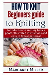 How to Knit:: Beginners guide to Knitting: Introduction to knitting basics, photo-illustrated instructions and easy to follow patterns! (Volume 1) by Margaret Miller (2014-11-13)
