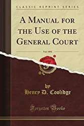 A Manual for the Use of the General Court, Vol. 1892 (Classic Reprint)