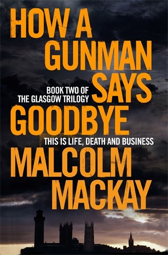 How a Gunman Says Goodbye (The Glasgow Trilogy)