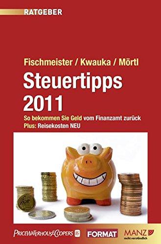 Steuertipps 2011: So bekommen Sie Geld vom Finanzamt zurück. Der aktuelle Ratgeber für Dienstnehmer und Selbstständige.