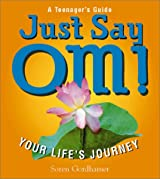 Just Say OM!: A Teenager's Guide