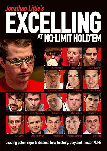 Jonathan Little's Excelling at No-Limit Hold'em: Leading Poker Experts Discuss How to Study, Play and Master NLHE (Hinweis Kartenspiel)