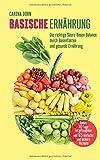 Basische Ernährung: Die richtige Säure Basen Balance durch Basenfasten und gesunde Ernährung (Bonus: 10 Tage Kur und 65 Rezepte)