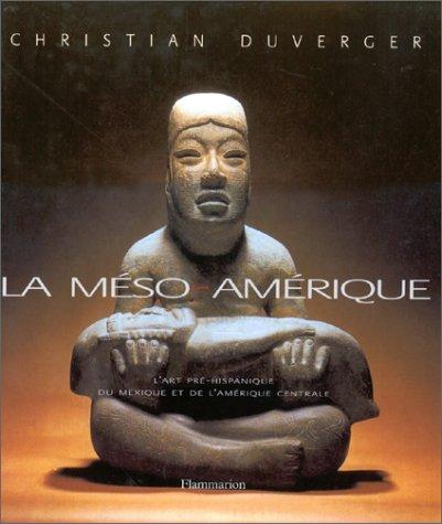 La Méso-Amérique: Art et anthropologie par Christian Duverger