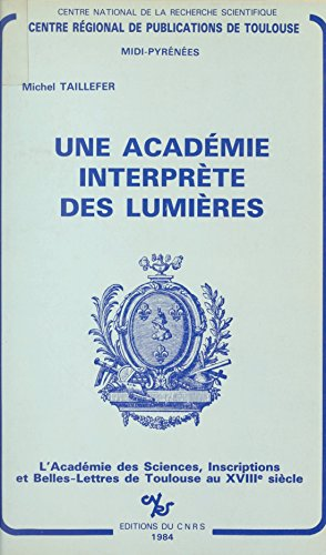 Une Académie interprète des Lumières : l'Académie des Sciences, Inscriptions et Belles-Lettres de Toulouse au XVIIIe siècle (Histoire-Géographie)