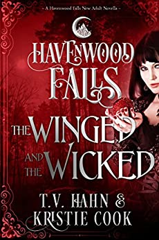 The Winged & the Wicked: (A Havenwood Falls Novella) by [Hahn, T.V., Cook, Kristie]
