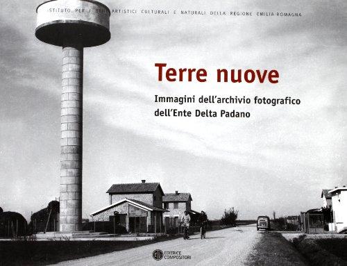 Terre nuove. Immagini dell'archivio fotografico dell'Ente Delta Padano