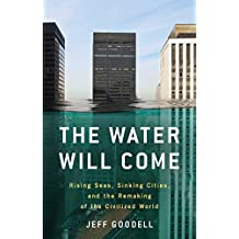 Water Will Come: Rising Seas, Sinking Cities, and the Remaki
