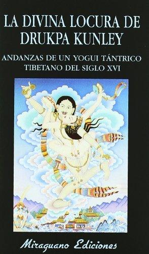 La Divina Locura de Drukpa Kunley. Andanzas de un Yogi Tántrico Tibetano (Libros de los Malos Tiempos)