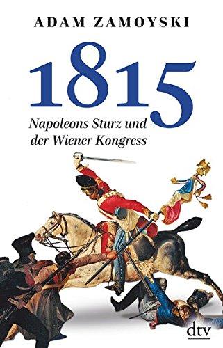 1815: Napoleons Sturz und der Wiener Kongreß