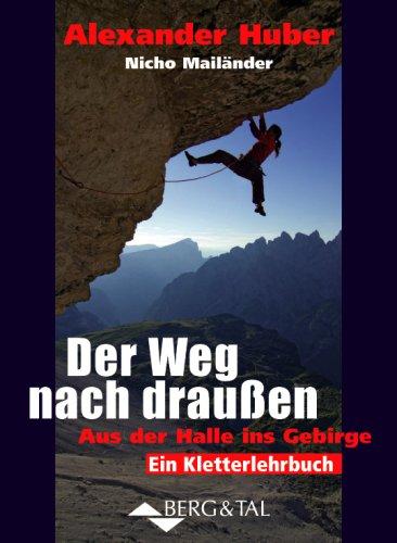 Der Weg nach draußen - Aus der Halle ins Gebirge: Ein Kletterlehrbuch