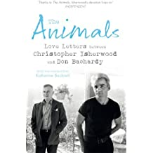 The Animals: Love Letters between Christopher Isherwood and Don Bachardy by Christopher Isherwood (2014-09-04)