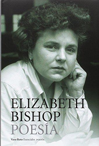 Obra completa –1 Poesía (Esenciales) por Elizabeth Bishop (USA)