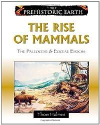 The Rise of Mammals: The Paleocene & Eocene Epochs (Prehistoric Earth) by Thom Holmes (2008-11-01)