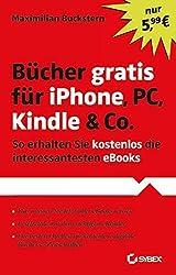 Bucher Gratis Fur iPhone, PC, Kindle & Co.: So Erhalten Sie Kostenlos Die Interessantesten eBooks by Maximilian Buckstern (2011-08-03)