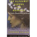 The Alphabet Versus the Goddess: The Conflict Between Word and Image (Compass)