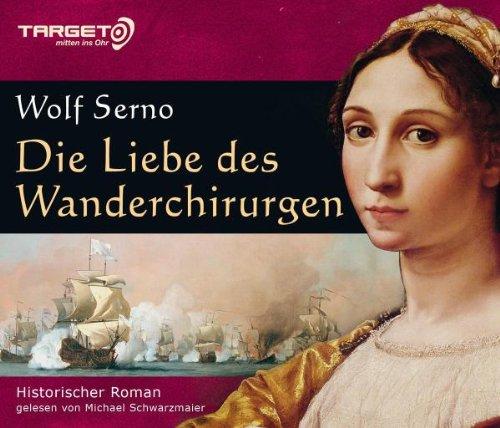audio media verlag GmbH Die Liebe des Wanderchirurgen, 6 CDs (TARGET - mitten ins Ohr)