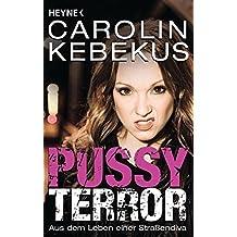 Pussyterror: Aus dem Leben einer Stra??endiva by Carolin Kebekus (2011-10-11)