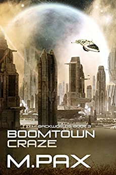 Boomtown Craze: A Space Opera Adventure Series (The Backworlds Book 3) (English Edition) di [Pax, M.]