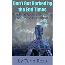 Don't Get Horked by the End Times: The Final Application of the AntiChrist Mechanism (English Edition)