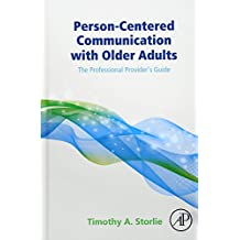 Person-Centered Communication with Older Adults: The Professional Provider's Guide