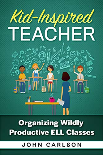 Kid-Inspired Teacher: Organizing Wildly Productive ESL ELL Classes (English Edition)
