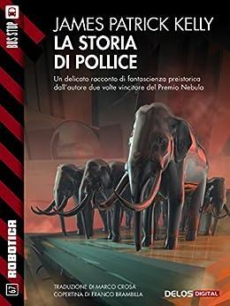 La storia di Pollice (Robotica) di [James Patrick Kelly]