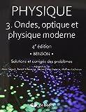 Physique 3 - Ondes, optique et physique moderne - Solutions et corrigés des problèmes