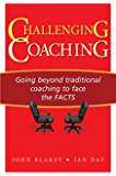 Challenging Coaching: Going Beyond Traditional Coaching to Face the FACTS (English Edition)