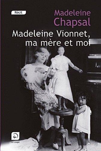 Madeleine Vionnet, ma mère et moi : L&#...