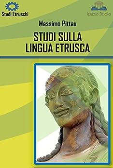 STUDI SULLA LINGUA ETRUSCA (STUDI ETRUSCHI Vol. 6) di [Pittau, Massimo]