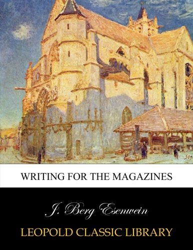 Writing for the magazines por J. Berg Esenwein
