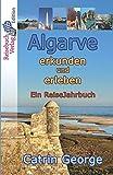Algarve erkunden und erleben: Ein ReiseJahrbuch -
