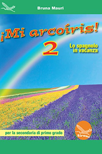 ¡Mi arcoíris! Lo spagnolo in vacanza. Per la Scuola media: 2