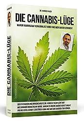 Die Cannabis-Lüge - Erweiterte Neuausgabe: Warum Marihuana verharmlost wird und wer daran verdient