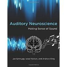 Auditory Neuroscience: Making Sense of Sound (Mit Press)