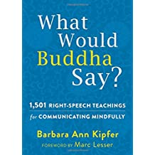 What Would Buddha Say?: 1,501 Right-Speech Teachings for Communicating Mindfully (New Harbinger Following Buddha)