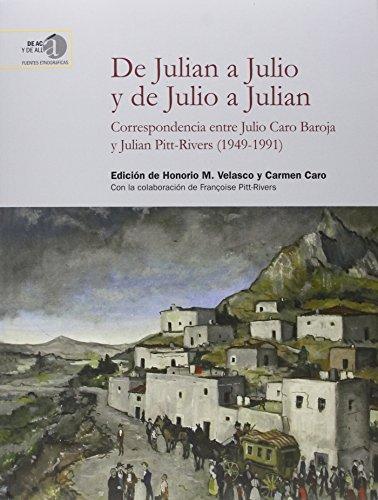 De Julian a Julio y de Julio a Julian: correspondencia entre Julio Caro Baroja y Julian Pitt-Rivers (1949-1991) (De acá y de allá)
