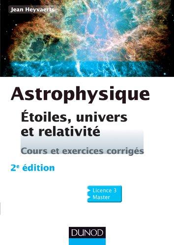 Astrophysique - 2e éd. : Etoiles, univers et relativité