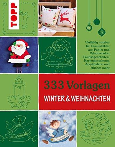 333 Vorlagen Winter & Weihnachten: Die schönsten Motive für Bastelprojekte aus Papier, Holz und...