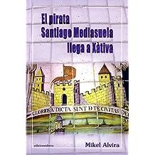 El Pirata Santiago Mediasuela llega a Xátiva (Novela)